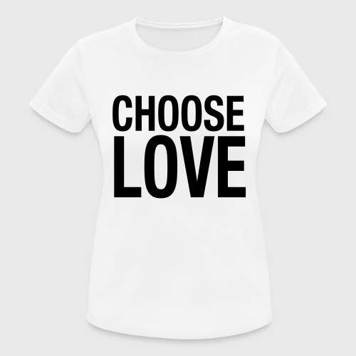 CHOOSE LOVE - Frauen T-Shirt atmungsaktiv