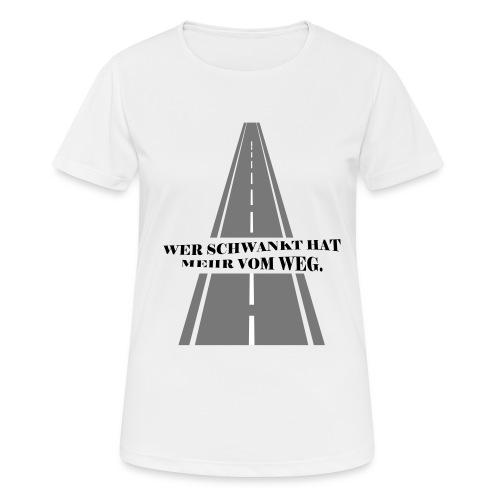 Wer schwankt hat mehr vom Weg - Frauen T-Shirt atmungsaktiv