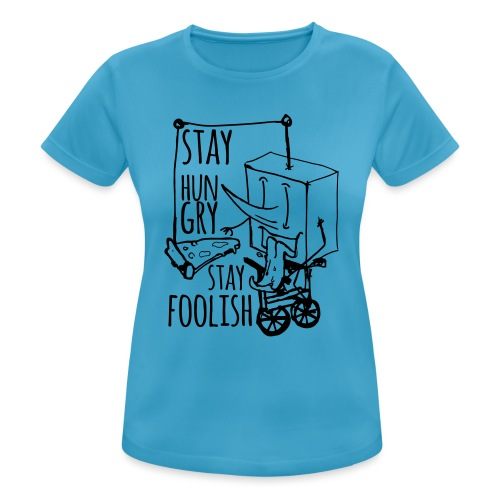stay hungry stay foolish - Women's Breathable T-Shirt