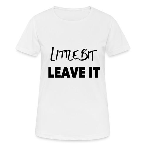 A Little Bit Leave It - Women's Breathable T-Shirt