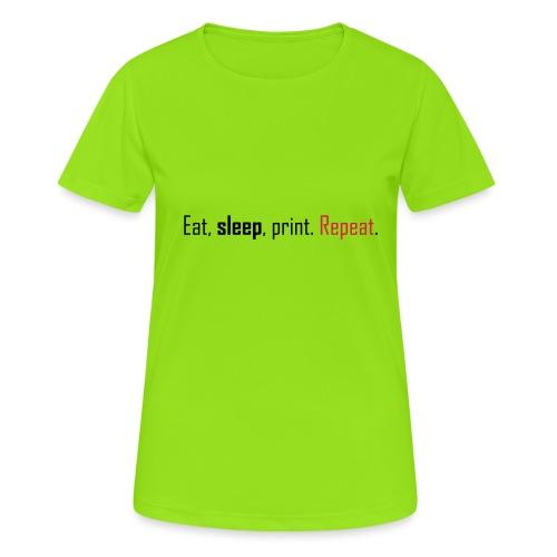 Eat, sleep, print. Repeat. - Women's Breathable T-Shirt