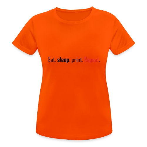 Eat, sleep, print. Repeat. - Women's Breathable T-Shirt