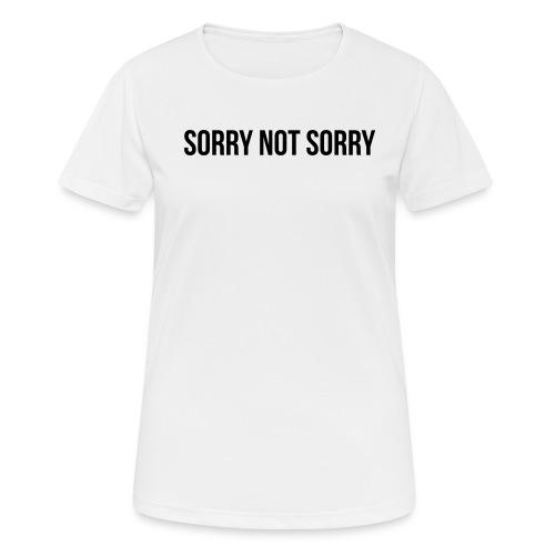 Sorry Not Sorry - Frauen T-Shirt atmungsaktiv