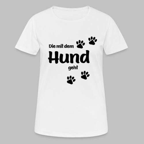 DIE MIT DEM HUND GEHT - Frauen T-Shirt atmungsaktiv