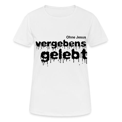 Vergebens gelebt (JESUS shirts) - Frauen T-Shirt atmungsaktiv
