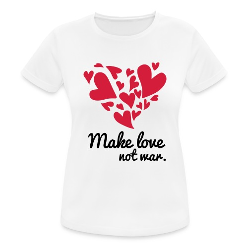 Make Love Not War T-Shirt - Women's Breathable T-Shirt