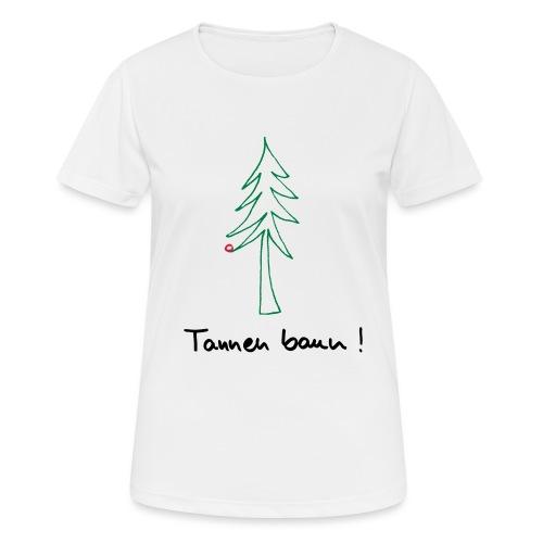 Tannen baun ! - Frauen T-Shirt atmungsaktiv