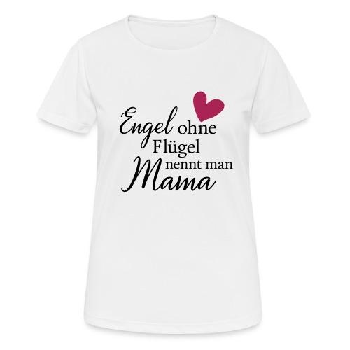 Engel ohne Flügel nennt man Mama - Frauen T-Shirt atmungsaktiv
