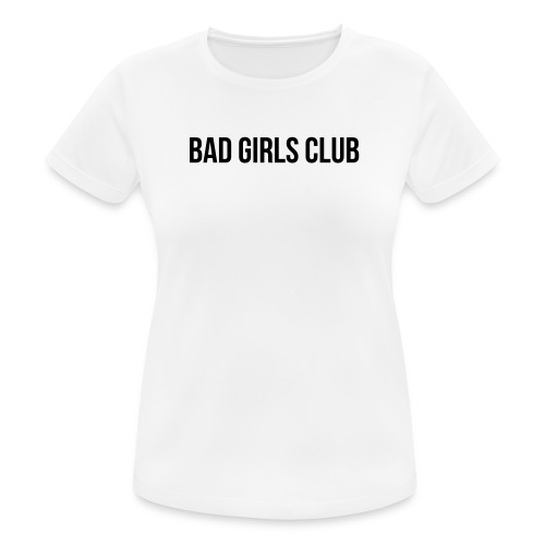 Bad Girls Club - Frauen T-Shirt atmungsaktiv