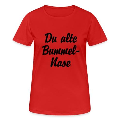 Du alte Bummel Nase - Frauen T-Shirt atmungsaktiv