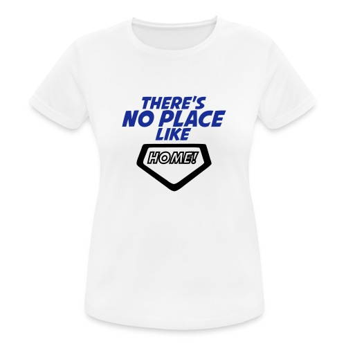 There´s no place like home - Women's Breathable T-Shirt