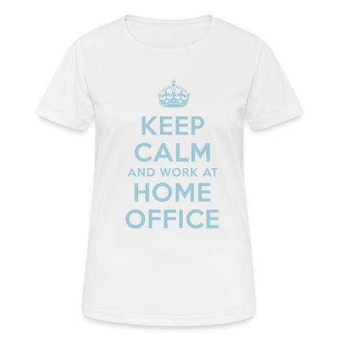 KEEP CALM and work at HOME OFFICE - Frauen T-Shirt atmungsaktiv