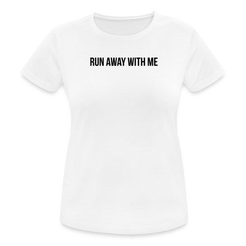 Run Away With Me - Frauen T-Shirt atmungsaktiv