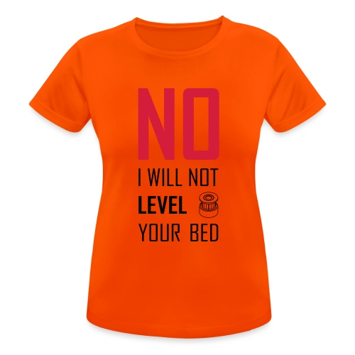 No I will not level your bed (vertical) - Women's Breathable T-Shirt
