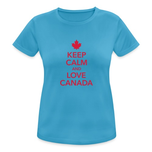 keep calm and love Canada Maple Leaf Kanada - Women's Breathable T-Shirt