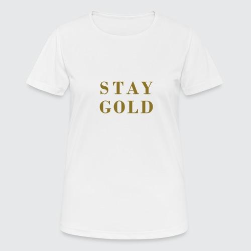 stay gold - Frauen T-Shirt atmungsaktiv