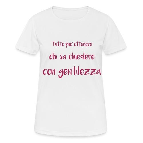 Tutto può ottenere chi sa chiedere con gentilezza - Maglietta da donna traspirante