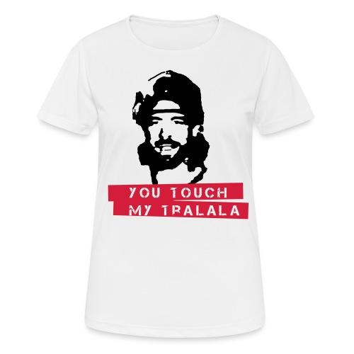you touch my tralala - Frauen T-Shirt atmungsaktiv