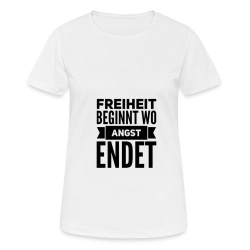 Freiheit beginnt wo Angst endet - Frauen T-Shirt atmungsaktiv
