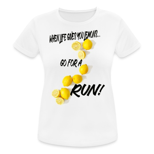 when life gives you lemons - Vrouwen T-shirt ademend actief
