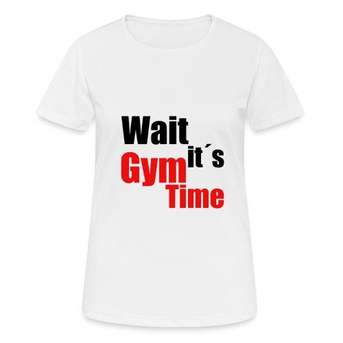 wait its gym time - Frauen T-Shirt atmungsaktiv
