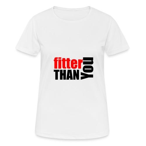 Fitter than you - Frauen T-Shirt atmungsaktiv