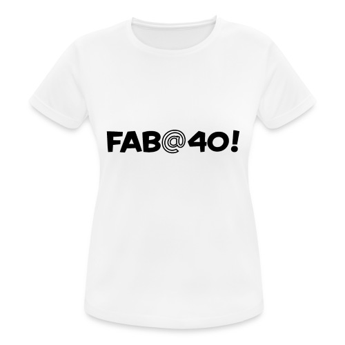FAB AT 40! - Women's Breathable T-Shirt