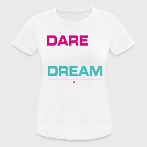 DARE TO DREAM - Camiseta mujer transpirable