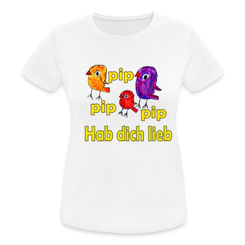 pip pip pip hab dich lieb - Frauen T-Shirt atmungsaktiv