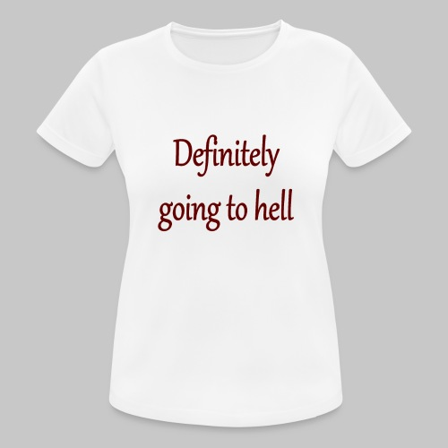 Definitely going to hell - Women's Breathable T-Shirt