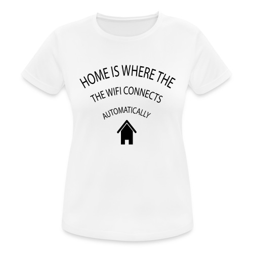 Home is where the Wifi connects automatically - Women's Breathable T-Shirt