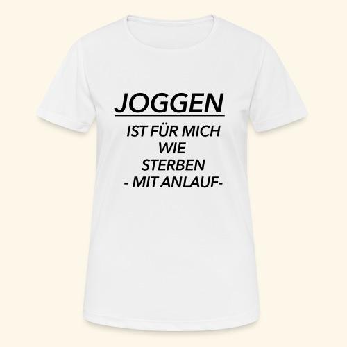 Joggen ist für mich wie Sterben mit Anlauf - Frauen T-Shirt atmungsaktiv