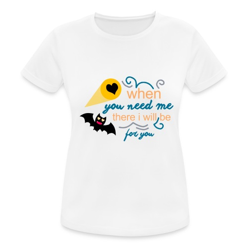 when yo need me there i Will be forma you - Camiseta mujer transpirable