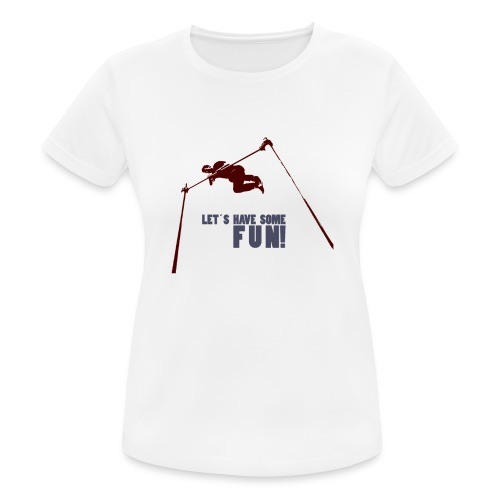 Let s have some FUN - Vrouwen T-shirt ademend actief