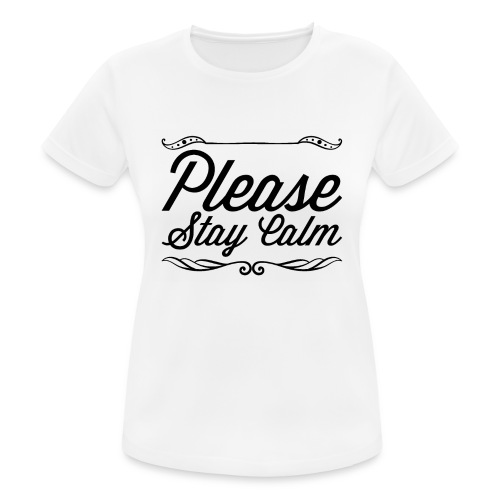 Please Stay Calm - Women's Breathable T-Shirt