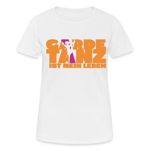 Gardetanz ist mein Leben - Frauen T-Shirt atmungsaktiv