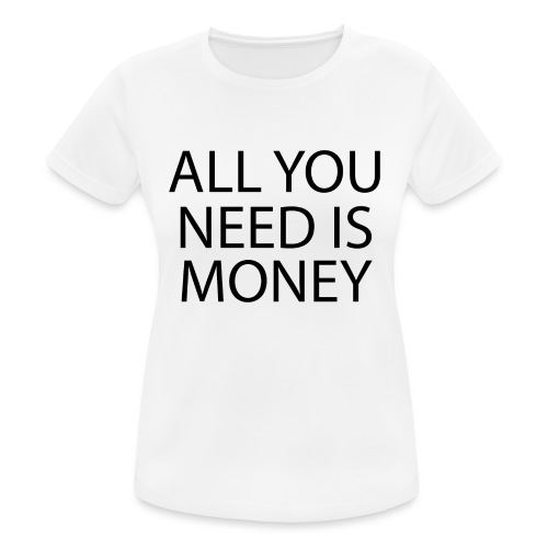 All you need is Money - Pustende T-skjorte for kvinner
