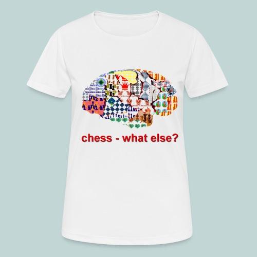 chess_what_else - Frauen T-Shirt atmungsaktiv