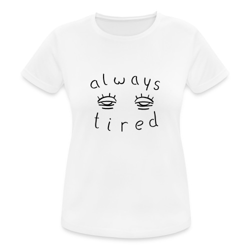 Always tired - Frauen T-Shirt atmungsaktiv