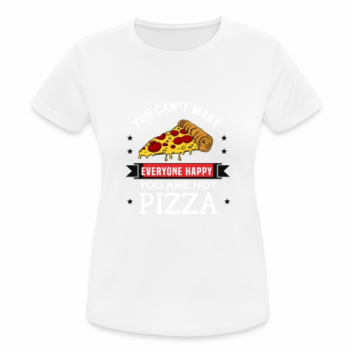 You can't make everyone Happy - You are not Pizza - Frauen T-Shirt atmungsaktiv