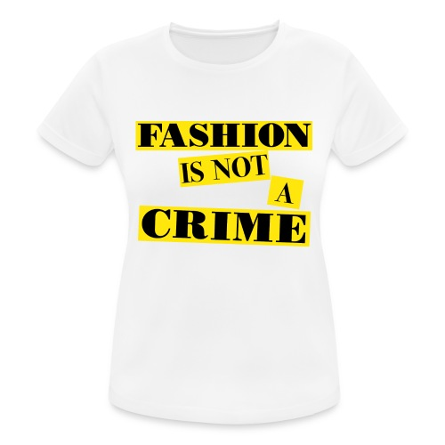 FASHION IS NOT A CRIME - Women's Breathable T-Shirt