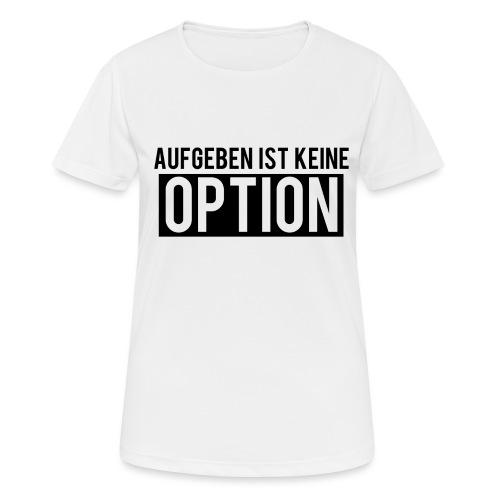 Aufgeben ist keine Option! - Frauen T-Shirt atmungsaktiv