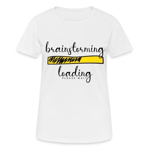 brainstorming is loading - Frauen T-Shirt atmungsaktiv