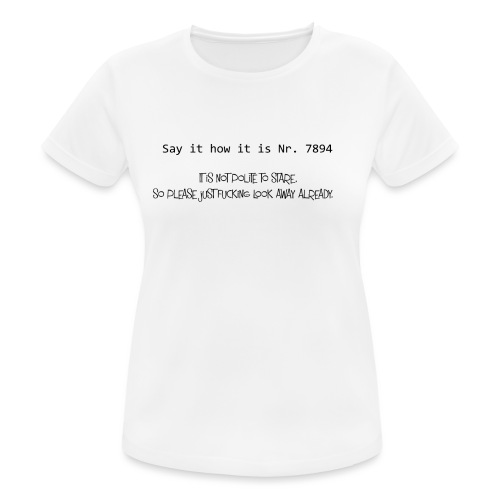 It is not polite to stare - Frauen T-Shirt atmungsaktiv