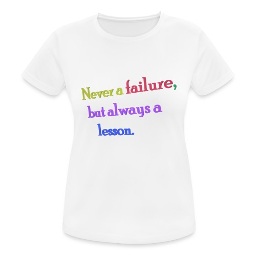 Never a failure but always a lesson - Women's Breathable T-Shirt