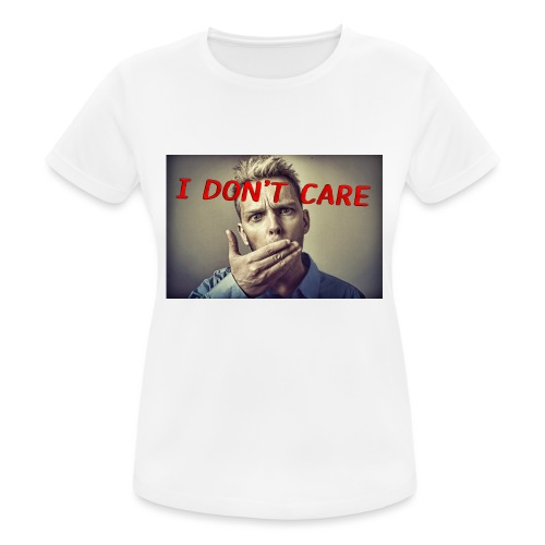 I don't care shirt - Women's Breathable T-Shirt