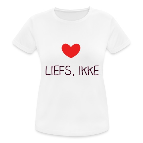 Liefs, ikke - Vrouwen T-shirt ademend actief