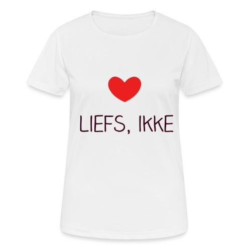 Liefs, ikke (kindershirt) - Vrouwen T-shirt ademend actief