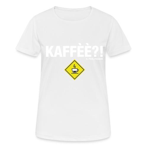 KAFFÈÈ?! - Maglietta da donna by IL PROLIFERARE - Maglietta da donna traspirante