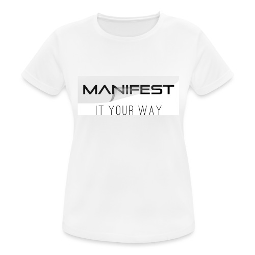 Manifest it your way - Frauen T-Shirt atmungsaktiv